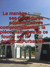Le manège et ses procédures administratives compromettantes la pièce maitresse de ce  fourbi  est le « certificat d'urbanisme.»