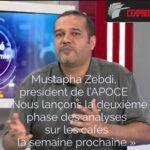 Mustapha Zebdi, président de l'APOCE « Nous lançons la deuxième phase des analyses sur les cafés la semaine prochaine »